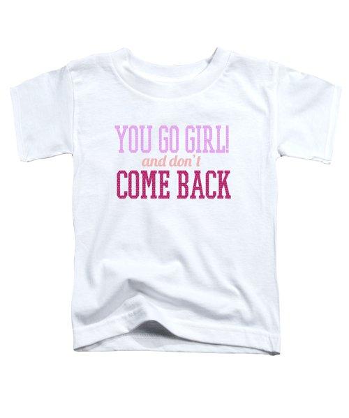 Go Girl Toddler T-Shirt