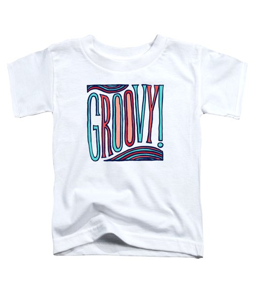 Groovy Toddler T-Shirt