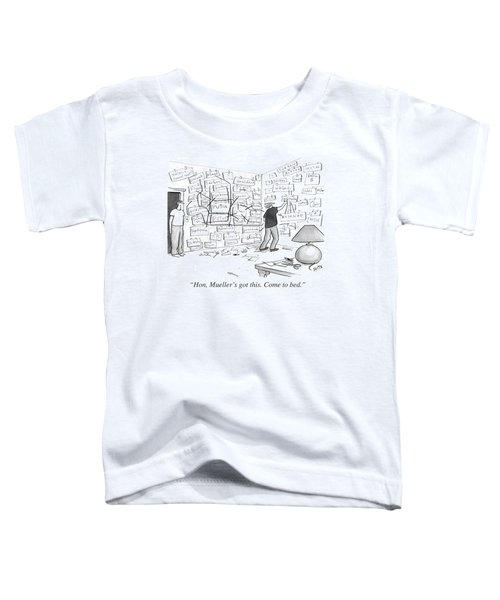 Hon, Mueller's Got This. Come To Bed. Toddler T-Shirt