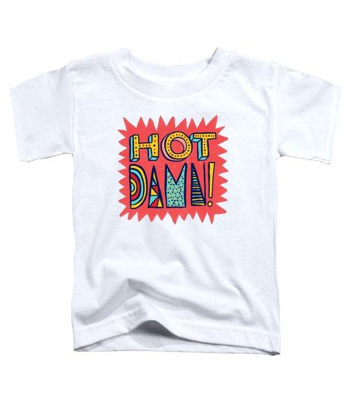 Hot Damn Toddler T-Shirt