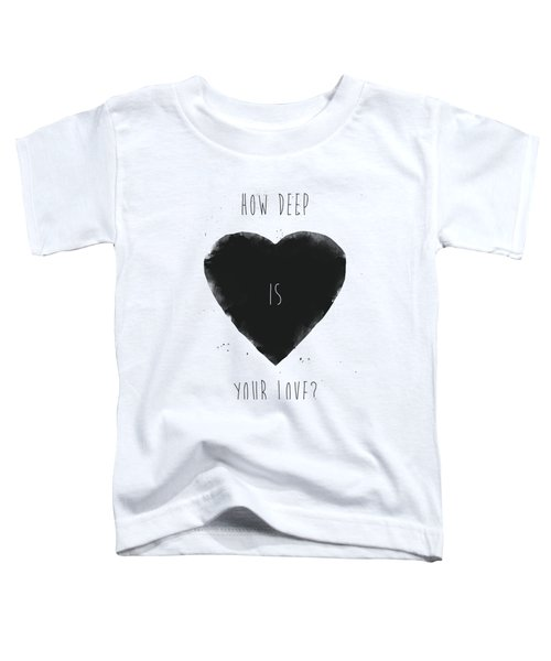How Deep Is Your Love? Toddler T-Shirt