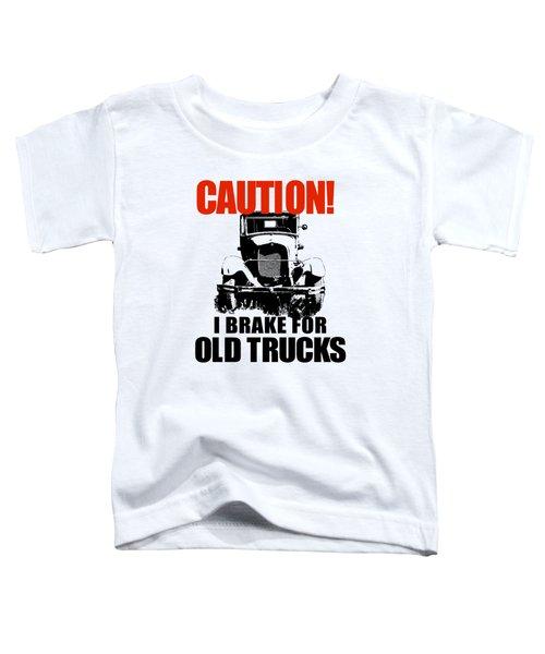 I Brake For Old Trucks Toddler T-Shirt