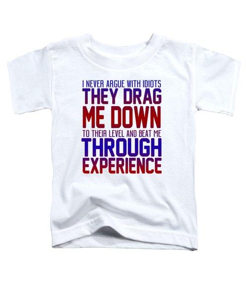 I Never Argue Toddler T-Shirt