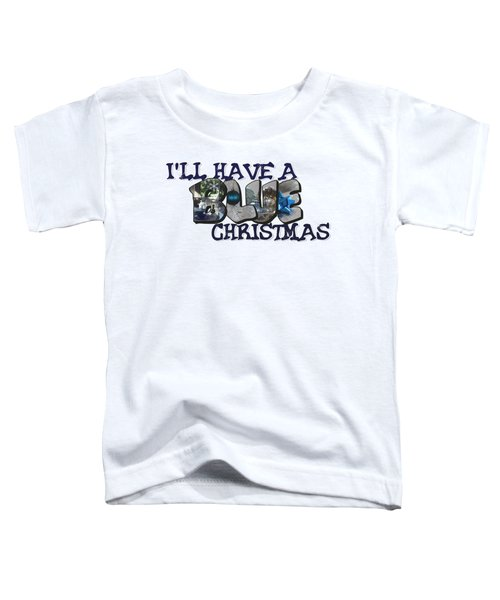 I'll Have A Blue Christmas Big Letter Toddler T-Shirt