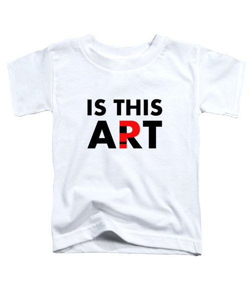 Is This Art Toddler T-Shirt