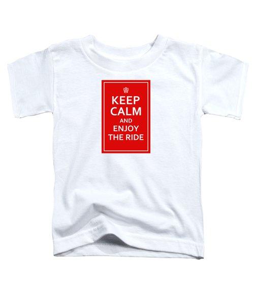 Keep Calm - Enjoy The Ride Toddler T-Shirt