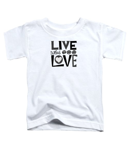 Live What You Love In Black Toddler T-Shirt
