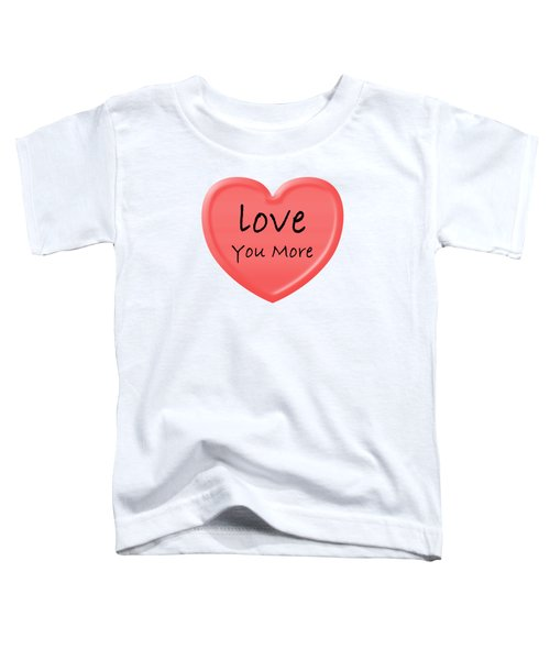 Love You More Toddler T-Shirt