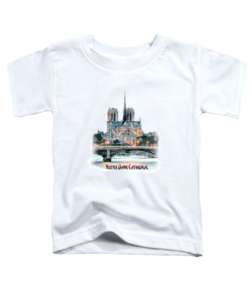 Notre Dame Cathedral In Paris. Toddler T-Shirt