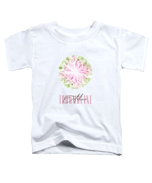 October Birthstone - Tourmaline Toddler T-Shirt