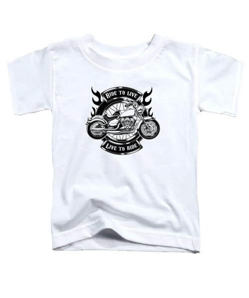 Ride To Live Live To Ride Toddler T-Shirt