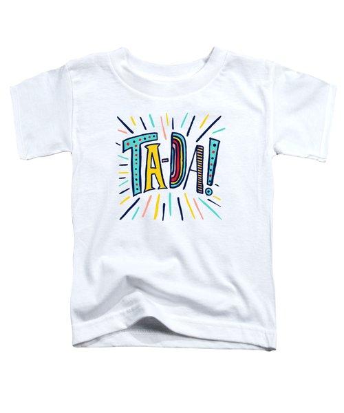 Ta Da Toddler T-Shirt