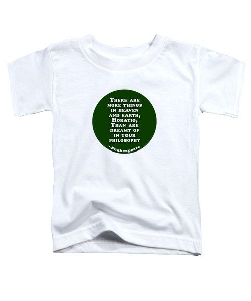 There Are More Things #shakespeare #shakespearequote Toddler T-Shirt