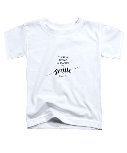There Is Always A Reason To Smile Toddler T-Shirt