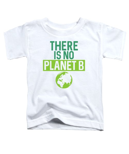 There Is No Planet B Support Green Environmentalism Toddler T-Shirt