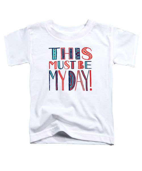 This Must Be My Day Toddler T-Shirt