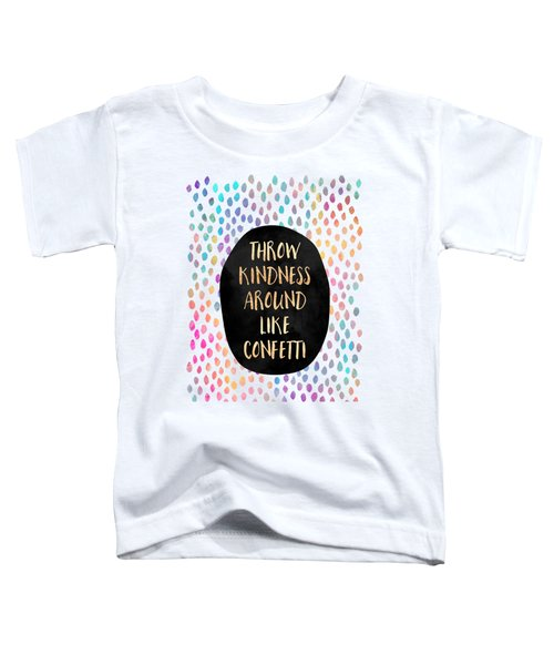Throw Kindness Around Like Confetti Toddler T-Shirt