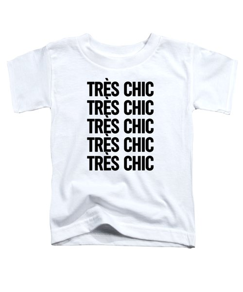 Tres Chic - Fashion - Classy, Bold, Minimal Black And White Typography Print - 3 Toddler T-Shirt