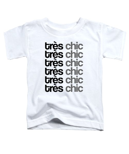 Tres Chic - Fashion - Classy, Bold, Minimal Black And White Typography Print - 7 Toddler T-Shirt
