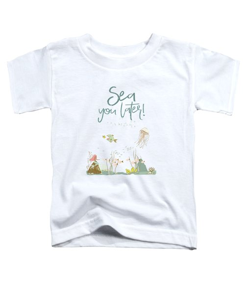 Under The Sea - Sea You Later Toddler T-Shirt
