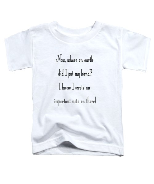 Where On Earth Did I Put My Hand Toddler T-Shirt
