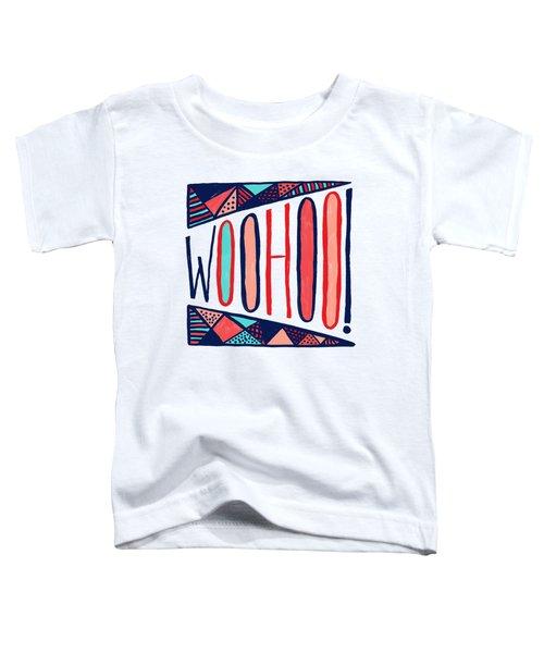 Woohoo Toddler T-Shirt