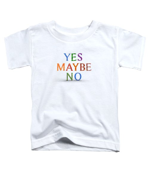 Yes Maybe No Toddler T-Shirt