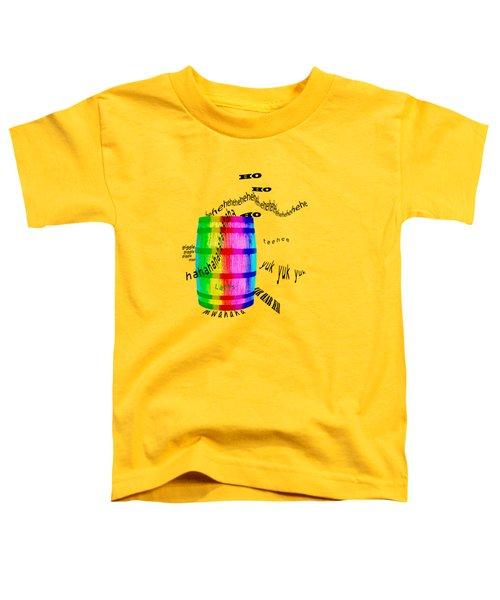 Barrel Of Laughs Toddler T-Shirt