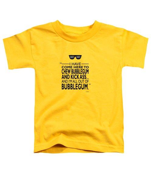 Chew Bubblegum And Kick Ass Toddler T-Shirt by Mark Rogan