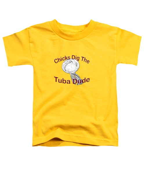 Chicks Dig The Tuba Player Toddler T-Shirt