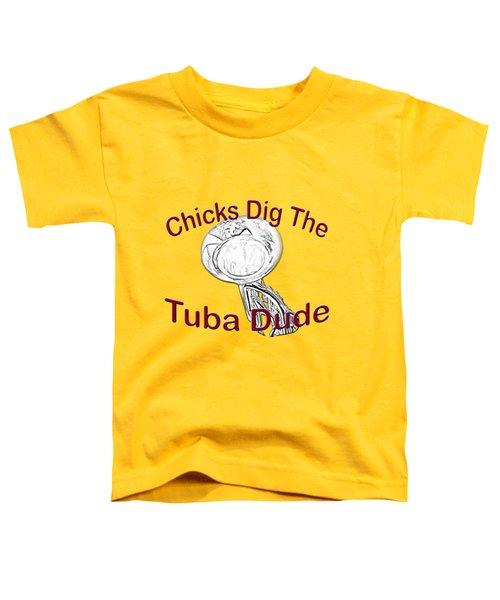 Chicks Dig The Tuba Player Toddler T-Shirt