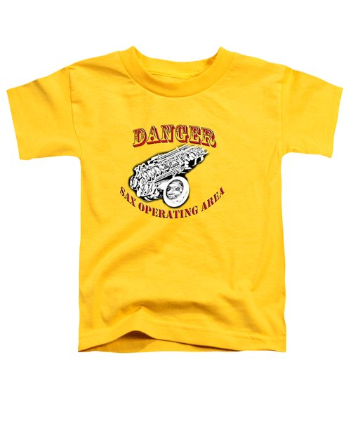 Danger Sax Operating Area Toddler T-Shirt