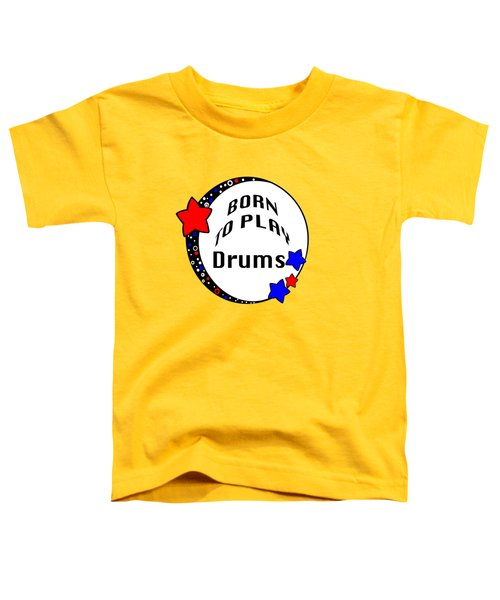 Drum Born To Play Drum 5672.02 Toddler T-Shirt by M K  Miller