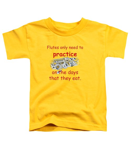 Flutes Practice When They Eat Toddler T-Shirt