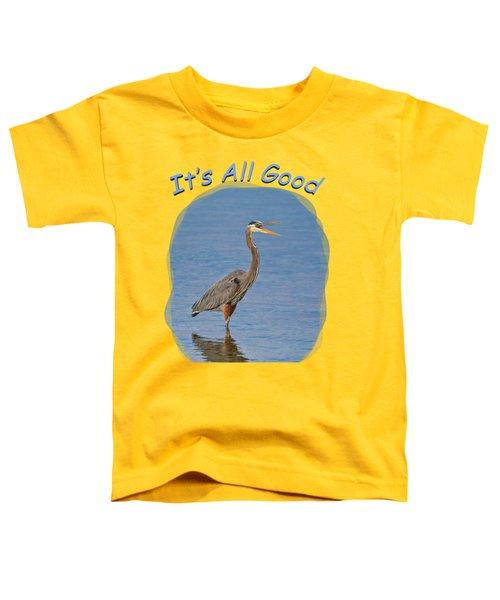 It's All Good 2 Toddler T-Shirt
