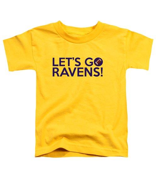 Let's Go Ravens Toddler T-Shirt by Florian Rodarte