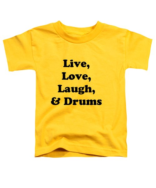 Live Love Laugh And Drums 5602.02 Toddler T-Shirt by M K  Miller