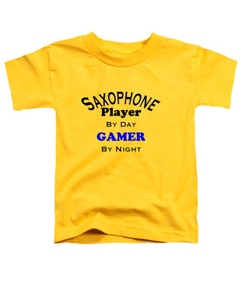 Saxophone Player By Day Gamer By Night 5622.02 Toddler T-Shirt by M K  Miller