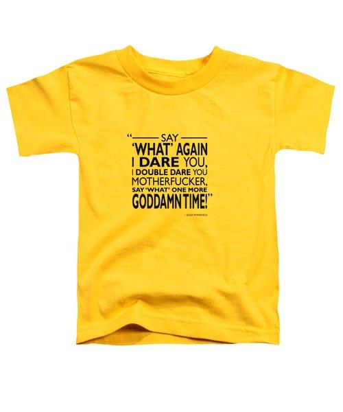 Say What Again Toddler T-Shirt