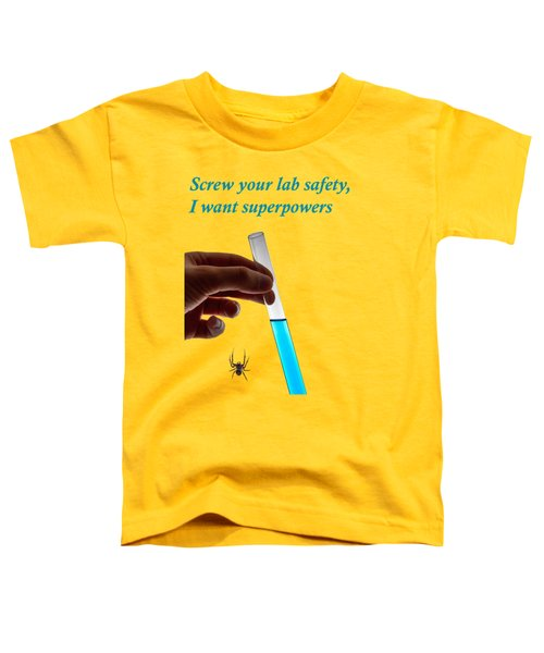 Screw Your Lab Safety, I Want Superpowers  Toddler T-Shirt by Ilan Rosen