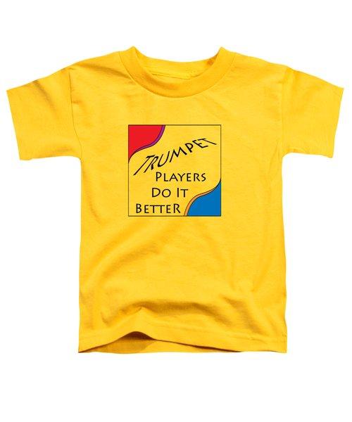 Trumpet Players Do It Better 5652.02 Toddler T-Shirt