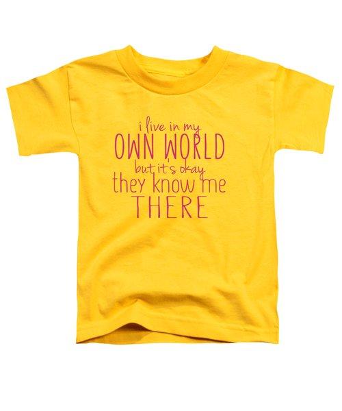My Own World Toddler T-Shirt