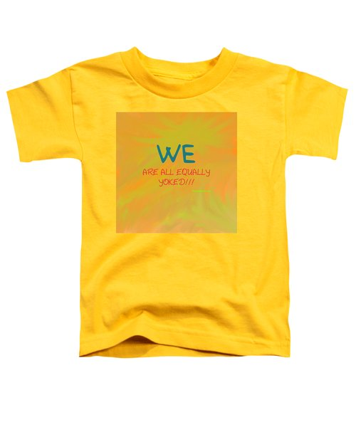 We Are All Equally Yoked Toddler T-Shirt