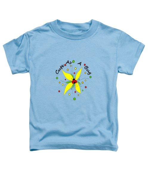 Cute As A Bug Toddler T-Shirt