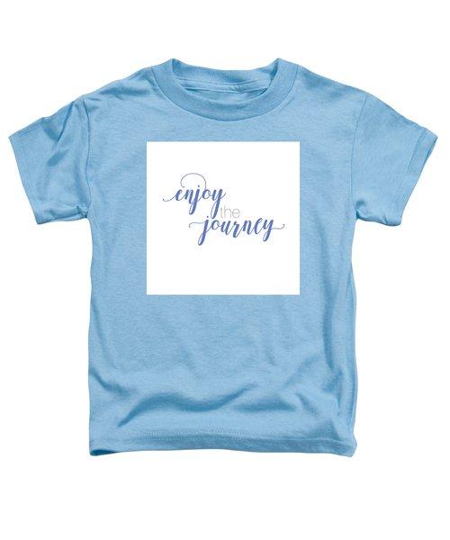 Enjoy The Journey Toddler T-Shirt