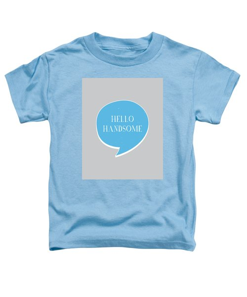 Hello Handsome Toddler T-Shirt