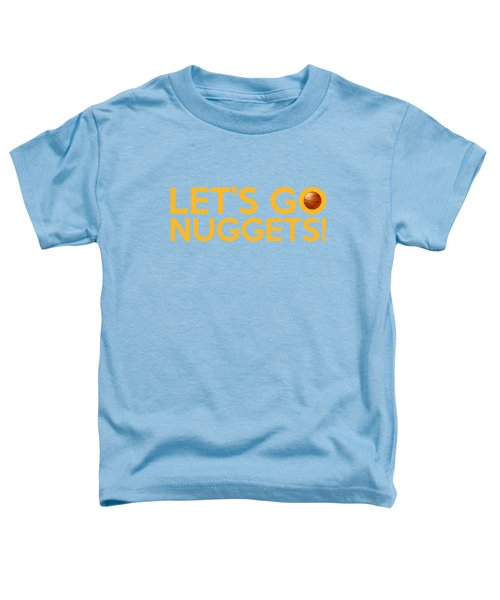 Let's Go Nuggets Toddler T-Shirt