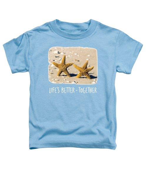Life Is Better Together Tee Version Toddler T-Shirt