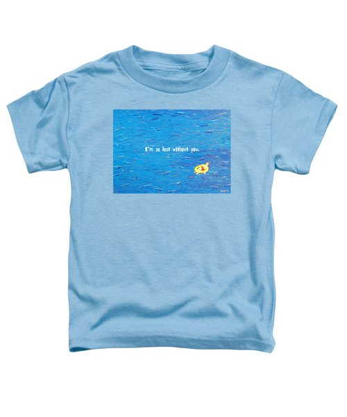 Lost Without You Greeting Card Toddler T-Shirt