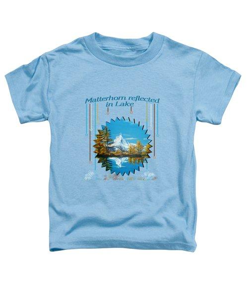 Mountain Matterhorn Lake View  Toddler T-Shirt